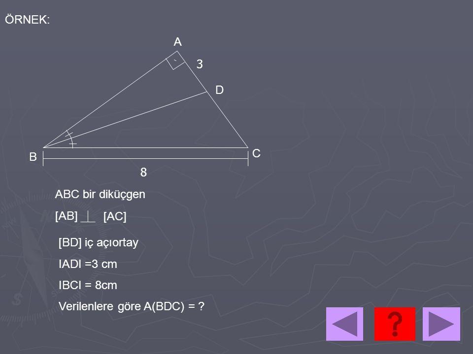 ÖRNEK: A. 3. D. C. B. 8. ABC bir diküçgen. [AB] [AC] [BD] iç açıortay. IADI =3 cm. IBCI = 8cm.